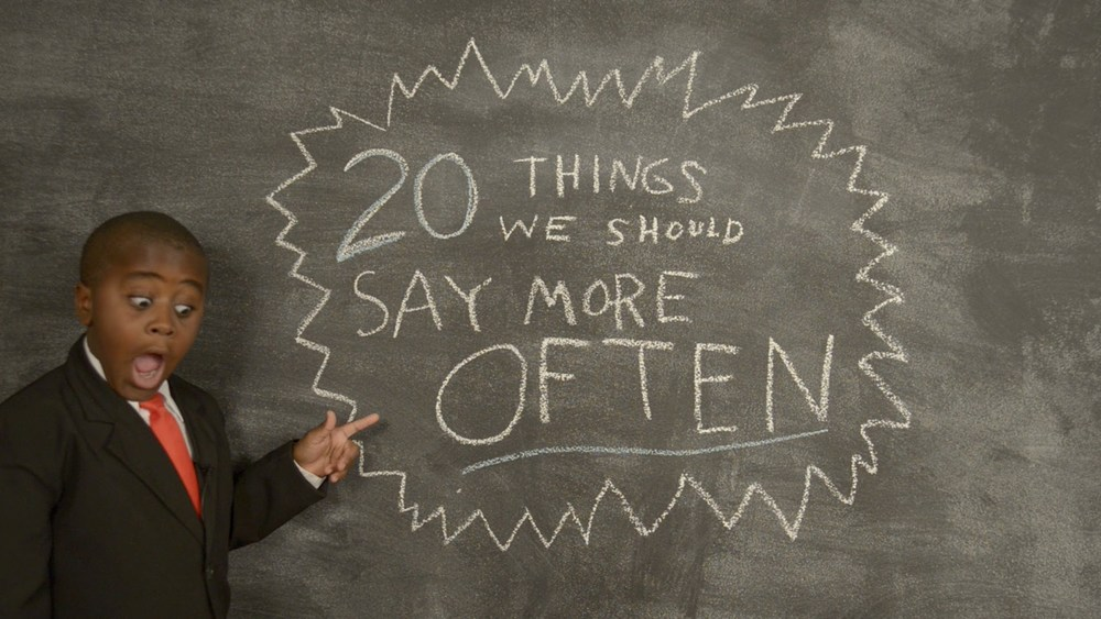 Kid President - 20 Things We Should Say More Often!  An EduSphere fave!