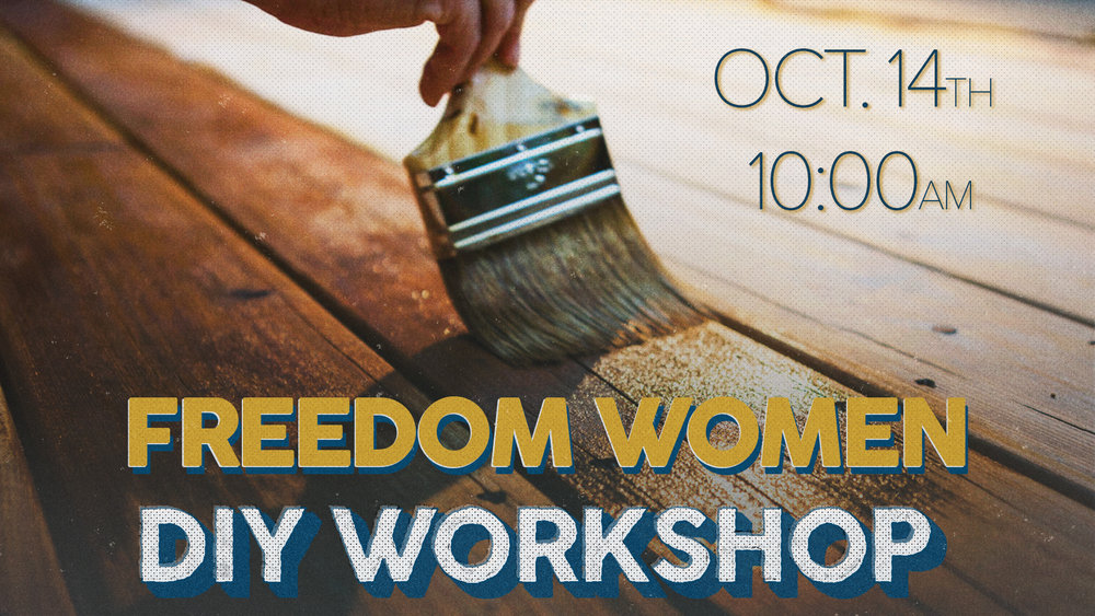Freedom Women DIY Workshop October 14th | 10 a.m.   Ladies, join us on Saturday, October 14th from 10-1PM for our DIY Furniture Workshop taught by our very own Debbie Cordischi. Learn to bring new life to that piece of furniture or other decor item that needs a fresh look. We will learn to sand, stain and chalk paint.