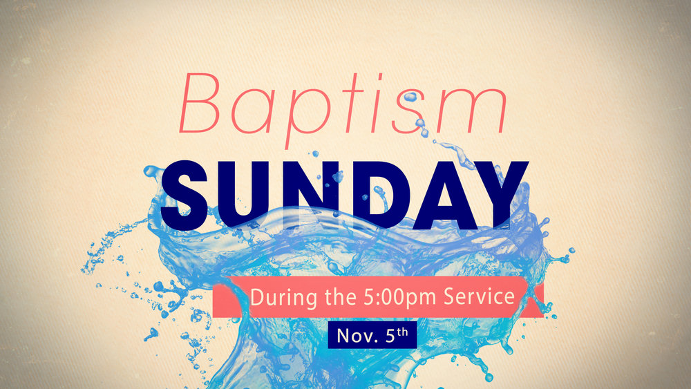 Sign up to get water baptized on November 5th during the 5pm service. Click  here  to register.