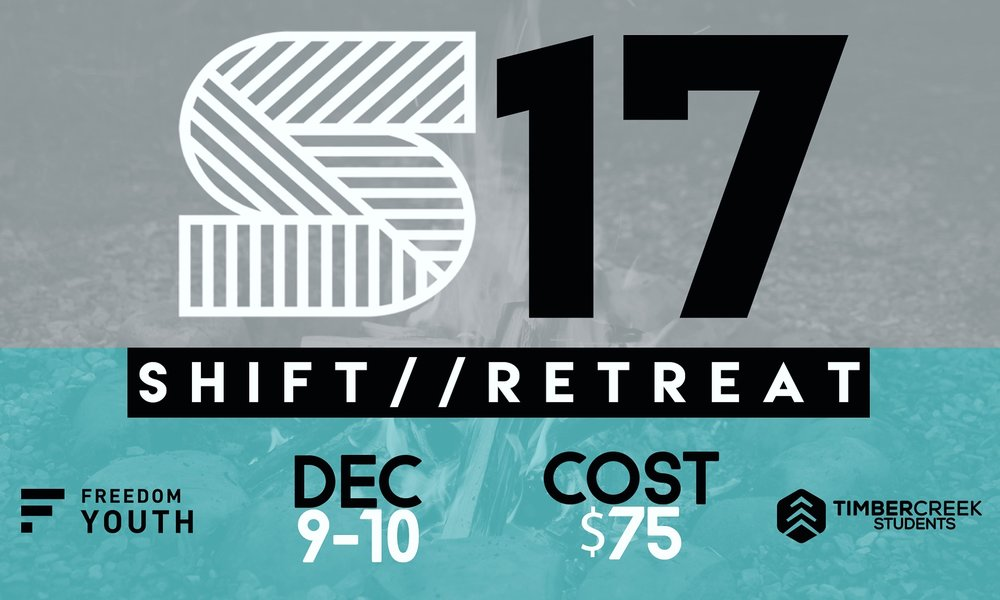 "Shift Retreat | December 9-10 Get your student signed up for the SHIFT RETREAT! This youth retreat is designed to be a ""breakaway moment"" where teenagers can connect to The Holy Spirit in a deeper way, and to have a fun weekend engaging with other teens. Click here to register."