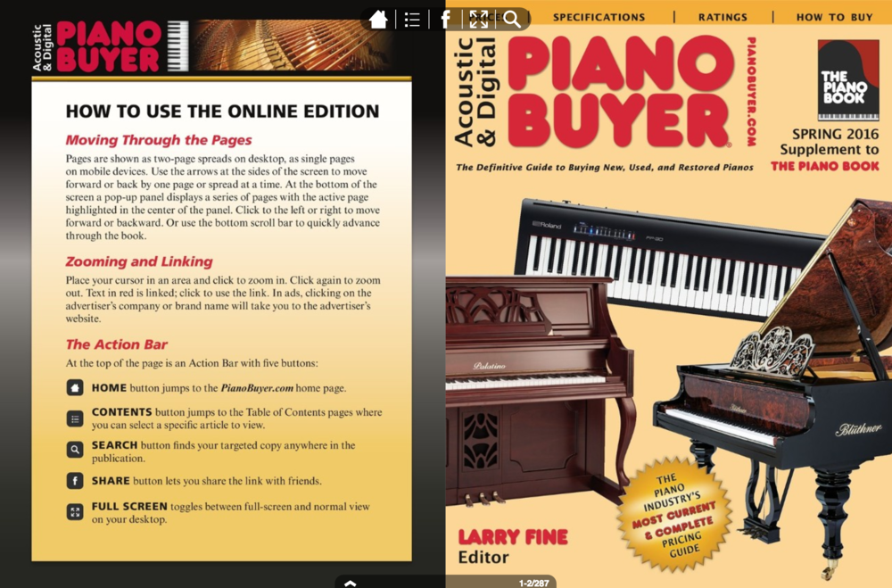 A piano is one of the most expensive purchases a household will ever make, and buying a piano can be difficult, confusing, and time consuming. Piano Buyer is a free, 280-page, semiannual piano buying guide that will help you make a fast informed decision concerning the purchase of a piano or digital piano.