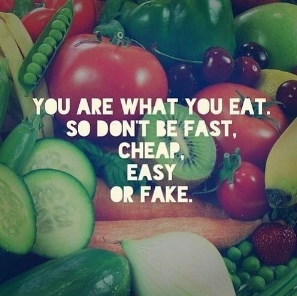 you-are-what-you-eat-so-dont-be-fast-cheap-easy-or-fake-quote-1.jpg