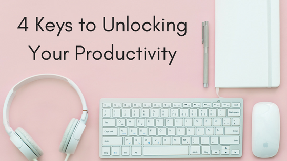4 Keys to Unlocking Your Productivity.png