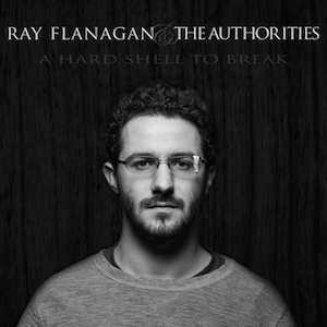 Ray Flanagan & the Authorities: A Hard Shell to Break