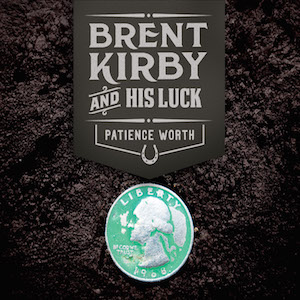 Brent Kirby & His Luck: Patience Worth