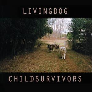 Living Dog : Childsurvivors