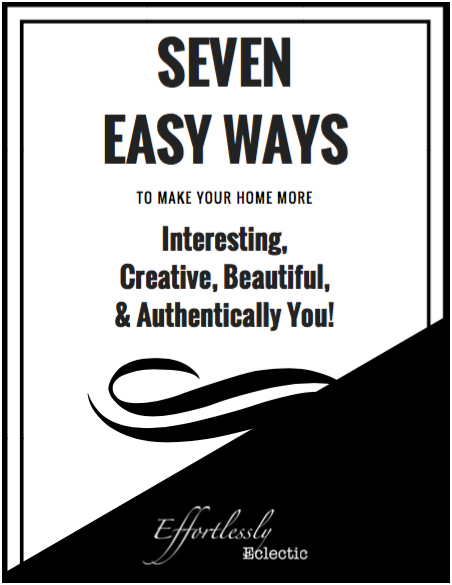 Free e-book Seven Easy Ways to Make Your Home More Interesting, Creative, Beautiful, & Authentically You! Created by Stacey Taylor of Effortlessly Eclectic art & home styling.