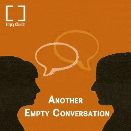 The Empty Conversation Podcast - Where friends discuss faith and following Jesus. Eavesdropping is encouraged. Joining is strongly recommended.