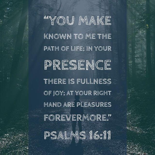 """You make known to me the path of life; in your presence there is fullness of joy; at your right hand are pleasures forevermore."" ‭‭Psalms‬ ‭16:11‬ ‭ESV‬‬ #bible #psalms #scripture #psalms16 #bibleverse"