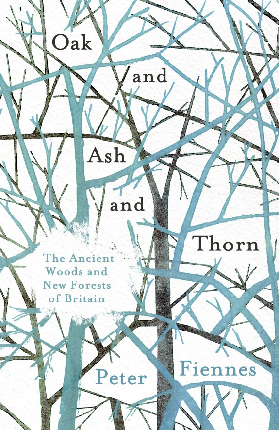 Oak and Ash and Thorn, The Ancient Woods and New Forests of Britain