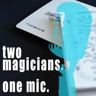 Two Magicians. One Mic.