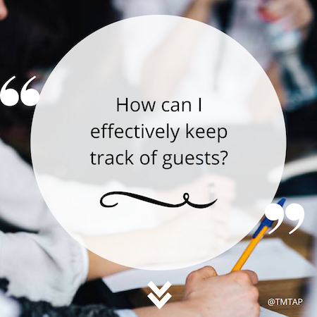 How can I effectively keep track of guests?