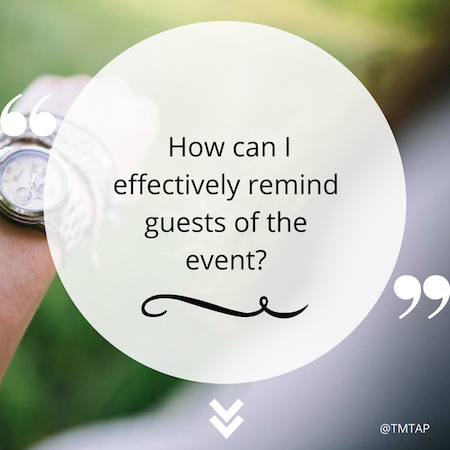 How can I effectively remind guests of the event?