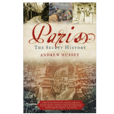 paris the secret history, adnrew hussey