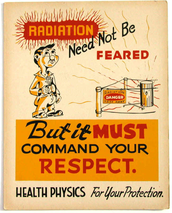 "A safety poster from Oak Ridge National Lab from circa 1947 declares, ""Radiation need not be feared. But it must command your respect.""   Wikimedia Commons  (public domain)"