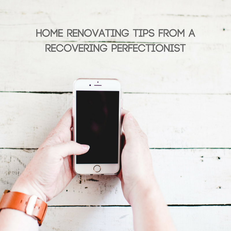 Home Renovating Tips from a Recovering Perfectionist.png