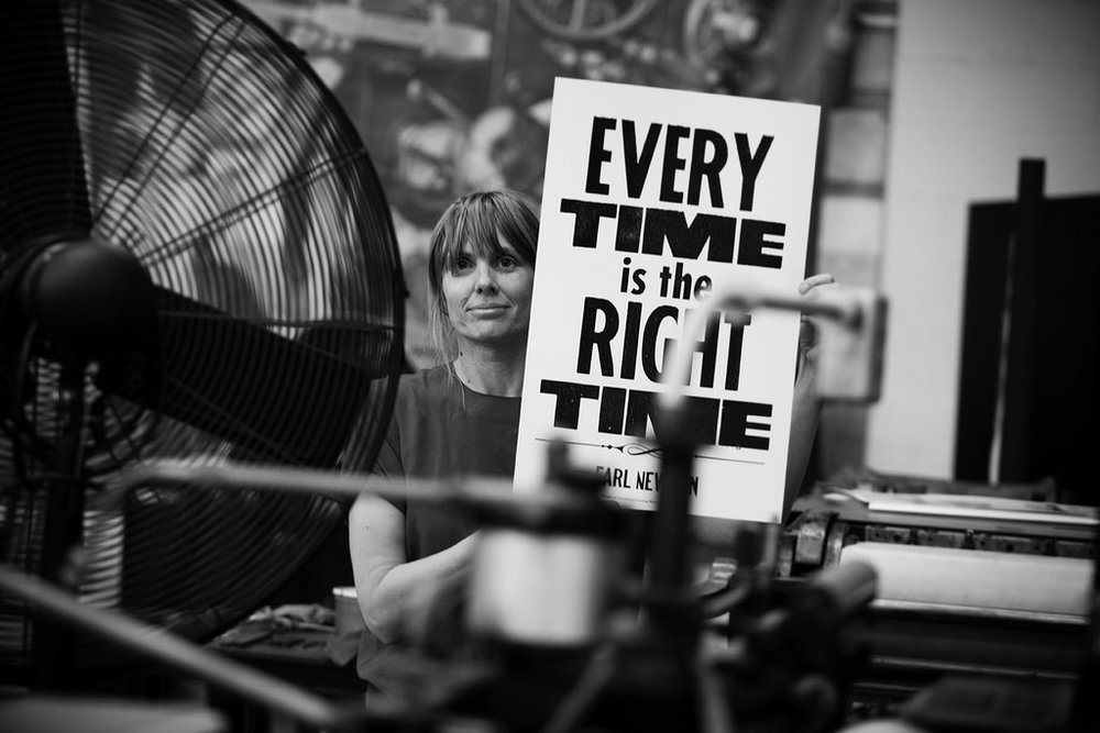 Every time is the right time  , letterpress poster 15.03.2018 Photo: Louise Hyatt