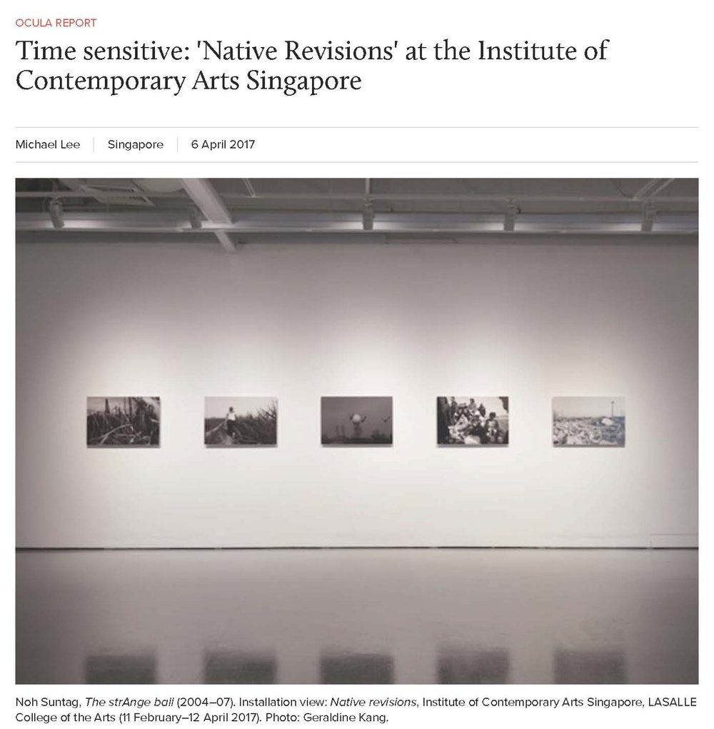 "Michael Lee, ""Time sensitive: 'Native Revisions' at the Institute of Contemporary Arts Singapore"",  OCULA , 6 April 2017."