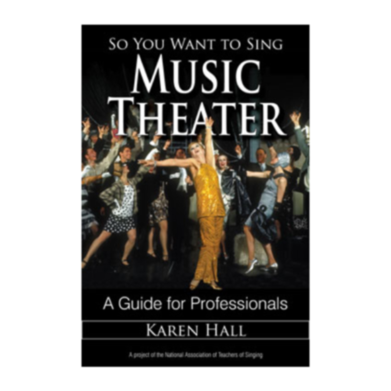 So You Want to Sing Music Theater (Karen Hall)