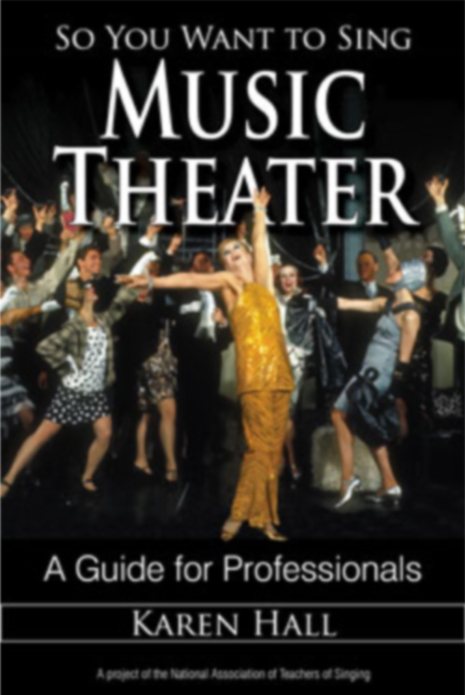 So You Want to Sing Music Theater (Karen Hall)   Contributing Author: Vocal Health for the Musical Theater Vocal Athlete