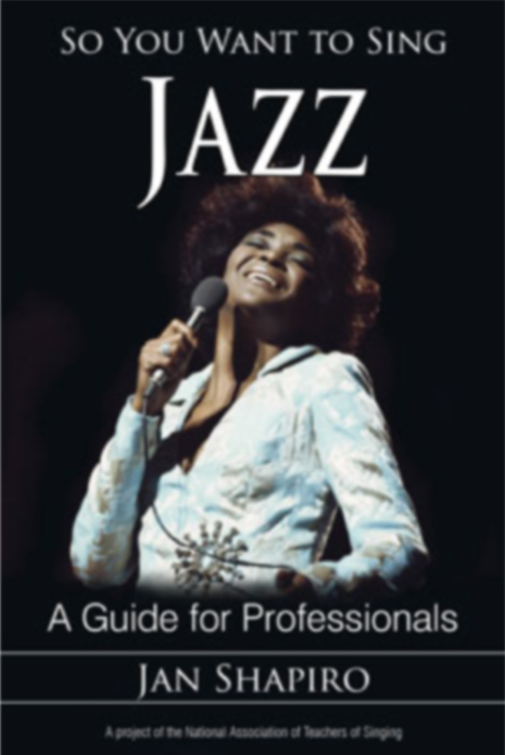 So You Want to Sing Jazz (Jan Shapiro)   (Contributing Author: Vocal Health for the Vocal Jazz Artist)