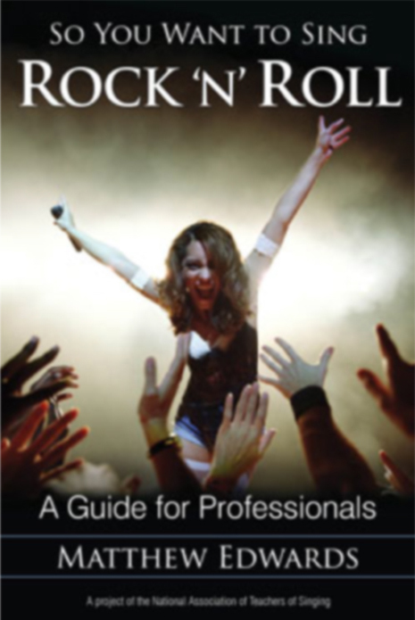 So You Want to Sing Rock & Roll - (Matt Edwards)   Contributing Author: Vocal Health for the Rock & Roll Artist