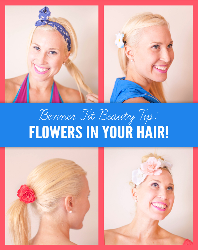 Flowers In Your Hair | Benner Fit