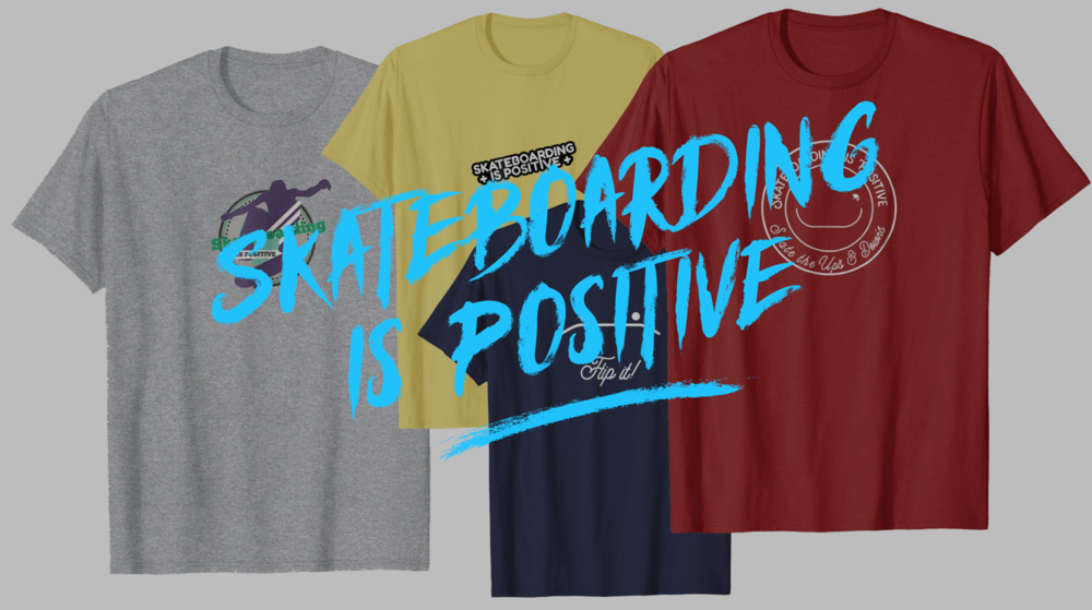 Skateboarding is Positive T-Shirts! For male, female, and youth sizes!