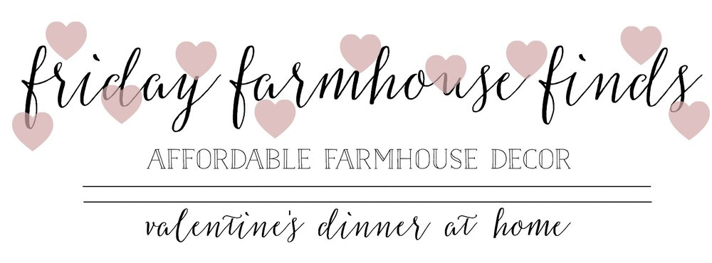 Friday Farmhouse Finds: Affordable farmhouse decor for staying in the Valentine's and fixing dinner with your love!