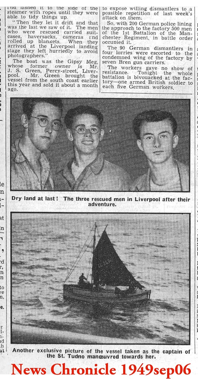 Gypsy Meg Rescue in Irish Sea:  News Chronicle Front Page.   Upper Pic : John, Harry, Dave ashore at Pier Head Liverpool Lower Pic : St Tudno manoeuvering alongside, Harry on Halyards, Dave sorting gear, John at Tiller