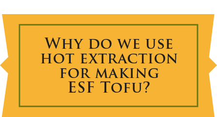 Why do we use hot extraction for making ESF Tofu?
