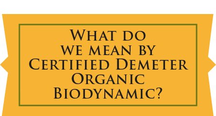 What do we mean by Certified Demeter Organic Biodynamic?