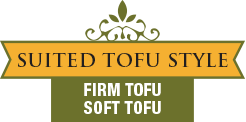 Suited Tofu Style - Firm Tofu - Soft Tofu
