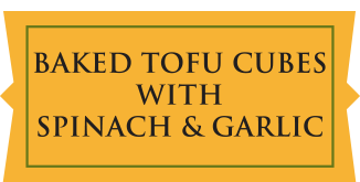 Baked Tofu Cubes with Spinach & Garlic