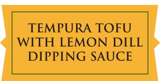 Tempura Tofu with Lemon Dill Dipping Sauce