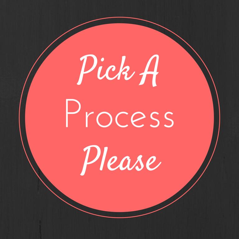 Pick A Process Please