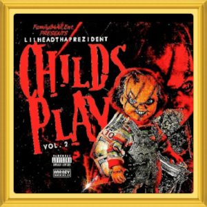 "(May, 2018)   #MixtapeOfTheMonth:     "" Child's Play Vol. 2 ""    Artist:  Lilhead Tha Prezident   Location:   Georgia, USA"