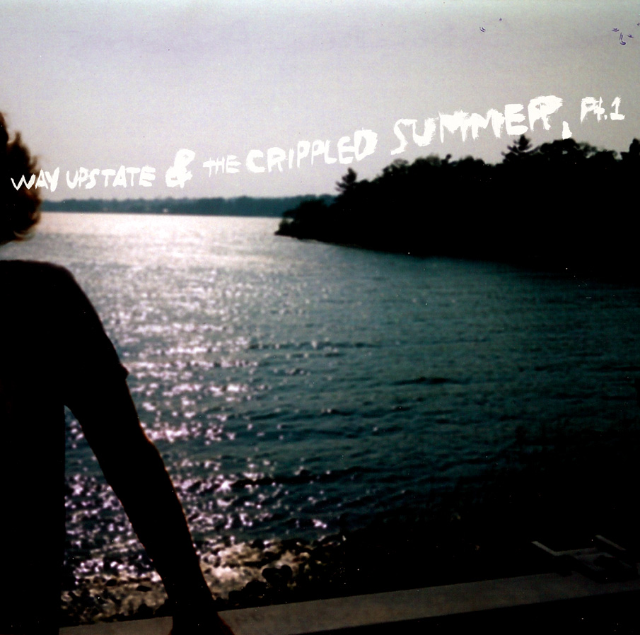Way Upstate and the Crippled Summer, pt. 1 (2009)