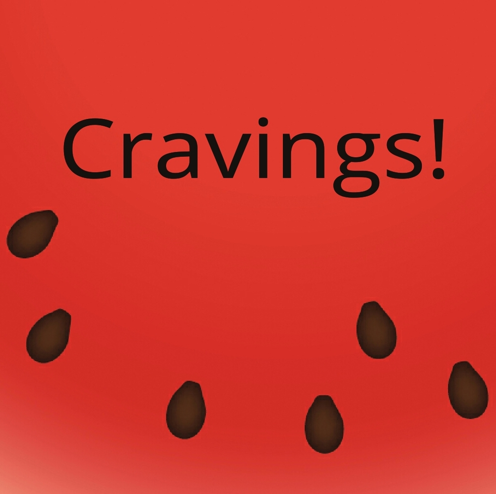 I have cravings. Do you?