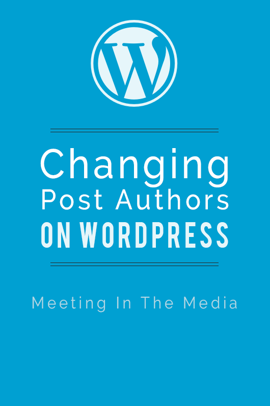 MeetingInTheMedia_Banner_ChangePostAuthor_WordPress.png