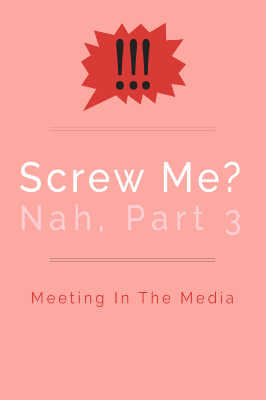 MeetingInTheMedia_Banner_ScrewYou_PartThree.png