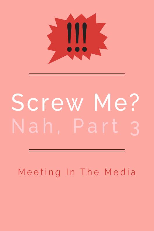 MeetingInTheMedia_Banner_ScrewYou_PartThree.png
