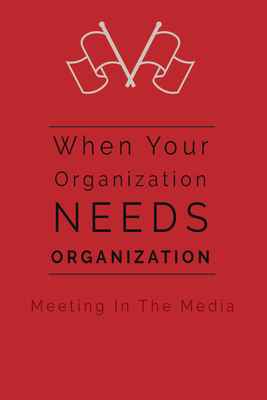MeetingInTheMedia_Banner_WhenYourOrganizationNeedsOrganization