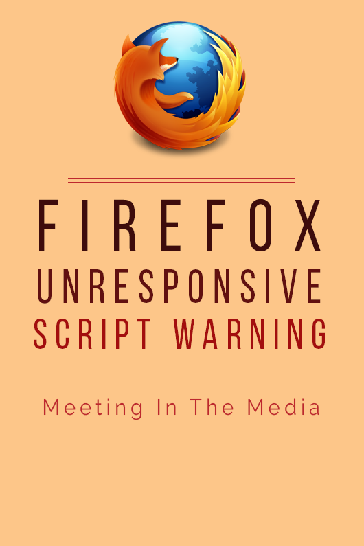 MeetingInTheMedia_Banner_FirefoxUnresponsiveScriptWarning.png