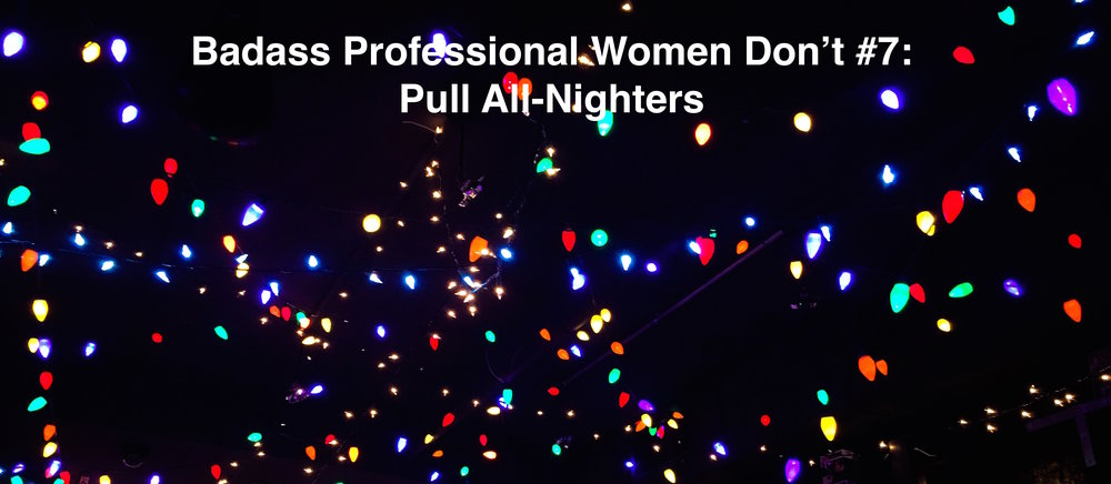 Badass Women #7 Don't Pull All Nighters.jpg