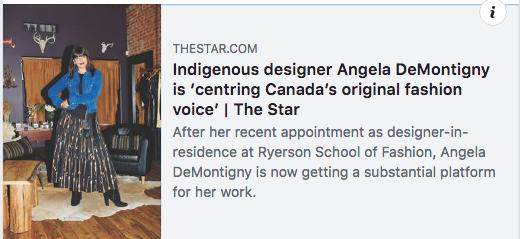 READ THE ARTICLE HERE:   https://www.thestar.com/life/fashion_style/2018/11/29/indigenous-designer-angela-demontigny-is-centring-canadas-original-fashion-voice.html?fbclid=IwAR39b7UqBlvIxfjLbh9o4cBxii5lTqwMyOFs_NZ0lIwEva4nItebRO-TxFo