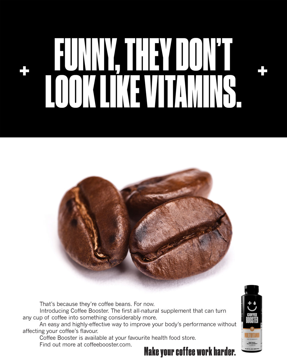 Again, wrote and art directed this campaign for Coffee Boosters. Always best when the ideas come out of the product benefit.