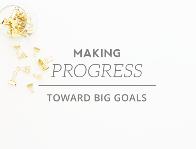 how%2Bto%2Bmake%2Bmeaningful%2Bprogress%2Btoward%2Bbig%2Bgoals%2BGF.png
