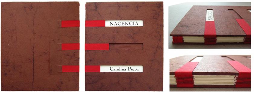 Nacencia , Carolina Pezoa, Santiago, 2006. Edición, impresión y encuadernación de 100 ejemplares.