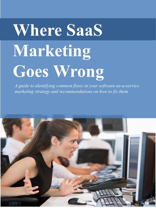 Where SaaS Marketing Goes Wrong - A guide to identify common flaws in SaaS marketing strategies and recommendations on how to fix them